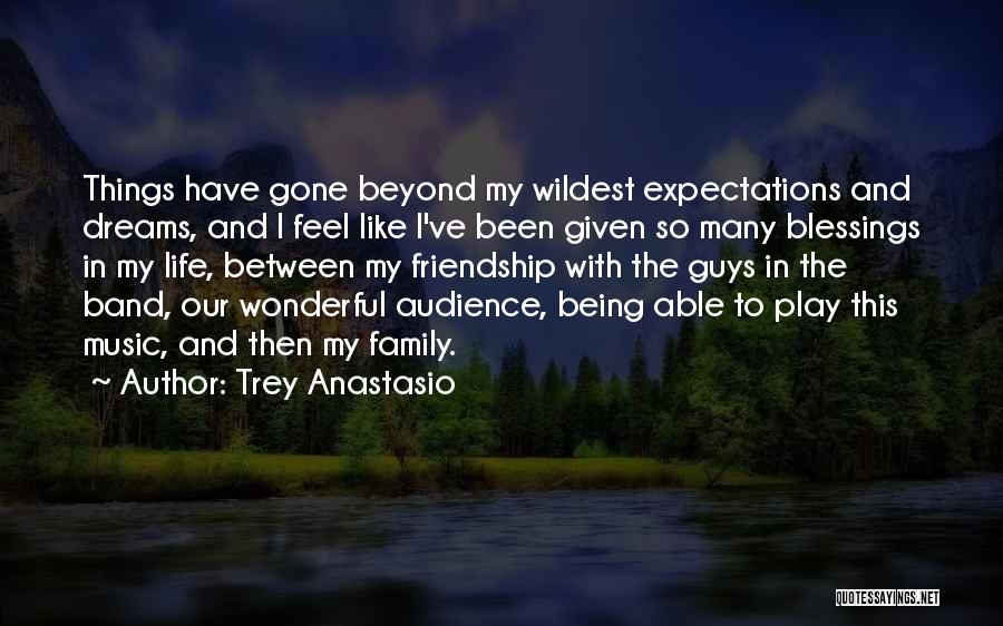 Friendship Being Family Quotes By Trey Anastasio