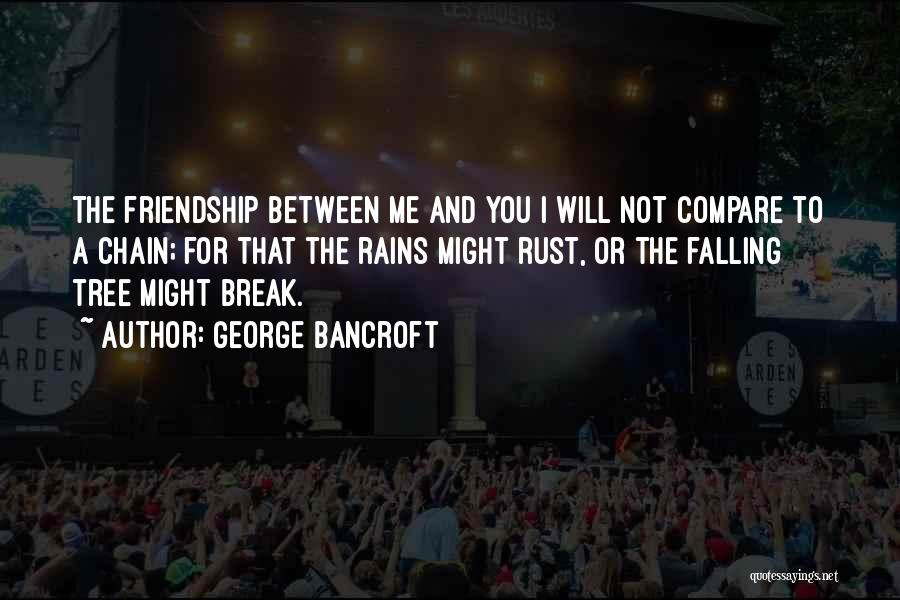 Friendship Break Quotes By George Bancroft