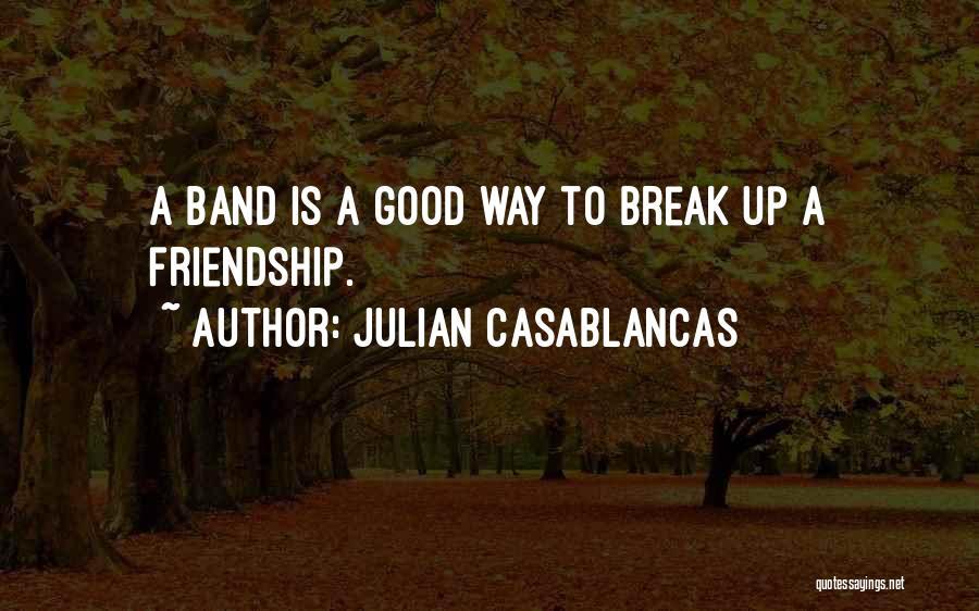 Friendship Break Quotes By Julian Casablancas