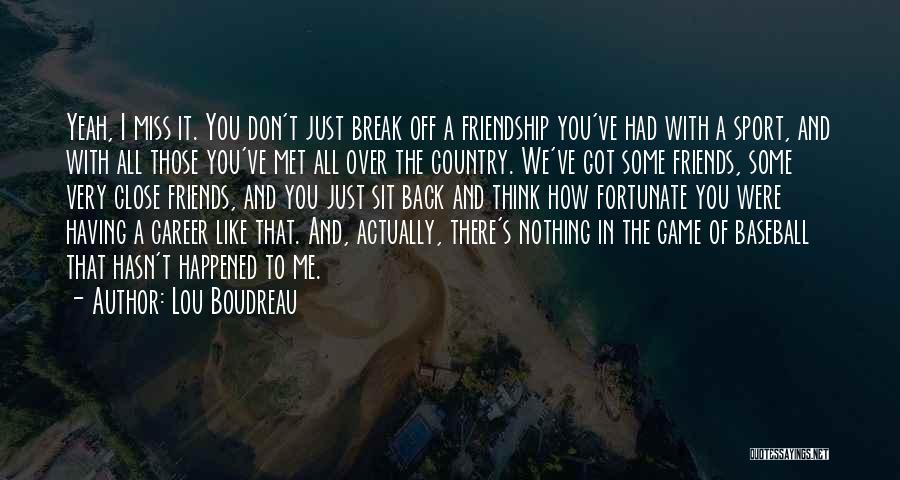 Friendship Break Quotes By Lou Boudreau