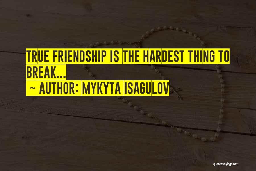 Friendship Break Quotes By Mykyta Isagulov