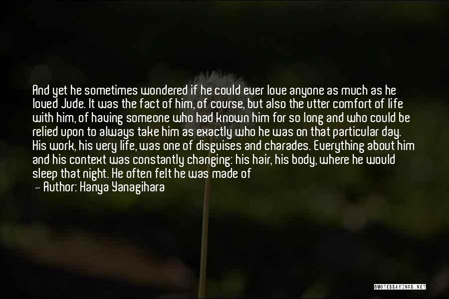 Friendship Changing Into Love Quotes By Hanya Yanagihara
