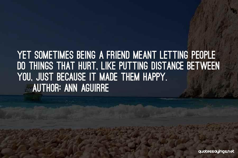 Friendship Distance Quotes By Ann Aguirre