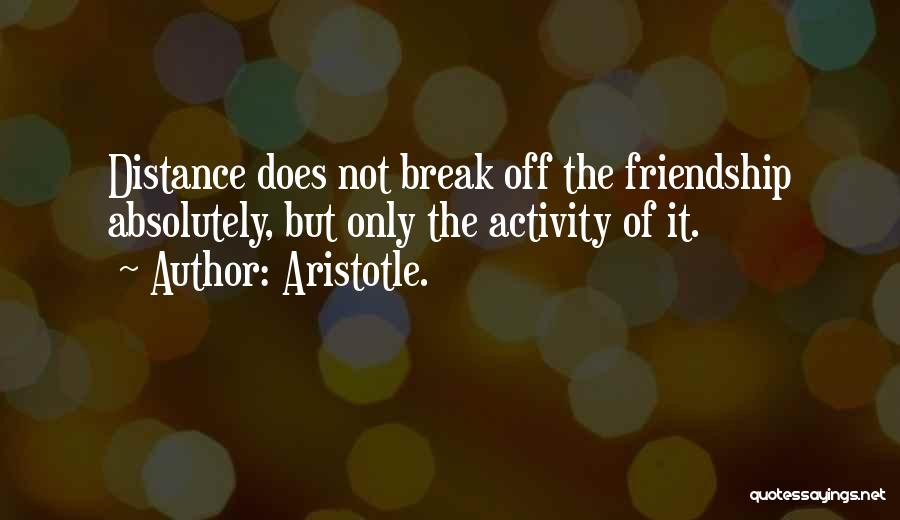 Friendship Distance Quotes By Aristotle.