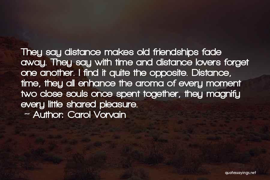 Friendship Distance Quotes By Carol Vorvain
