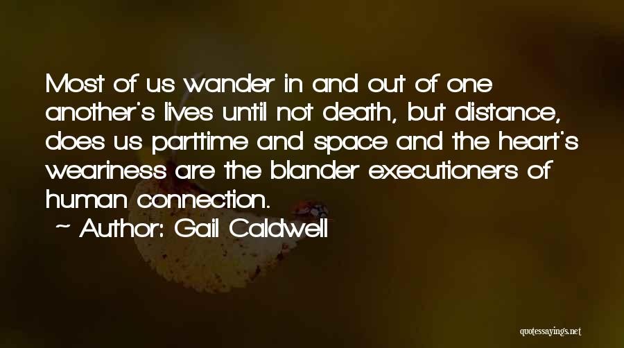 Friendship Distance Quotes By Gail Caldwell
