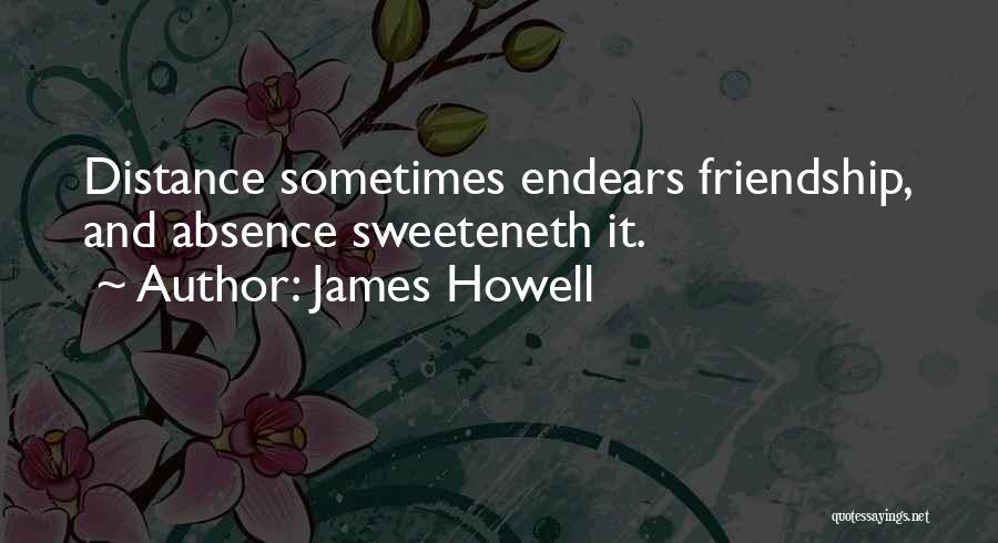 Friendship Distance Quotes By James Howell