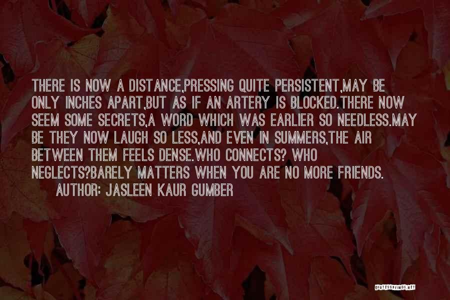 Friendship Distance Quotes By Jasleen Kaur Gumber