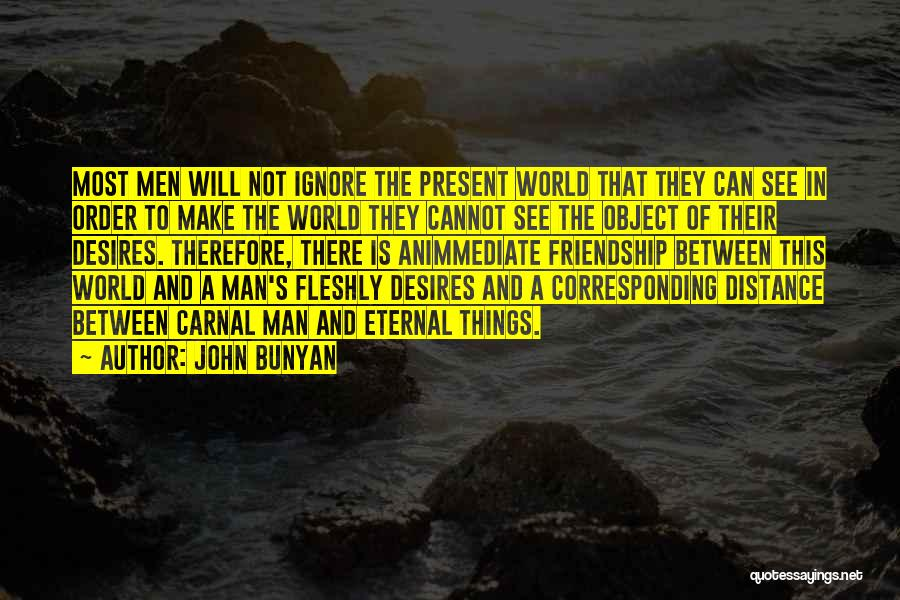 Friendship Distance Quotes By John Bunyan