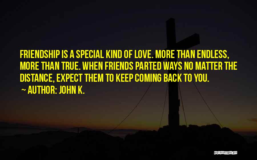 Friendship Distance Quotes By John K.
