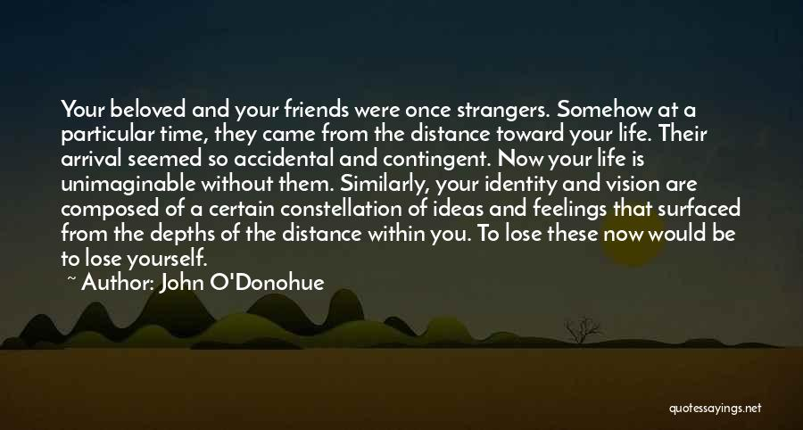 Friendship Distance Quotes By John O'Donohue