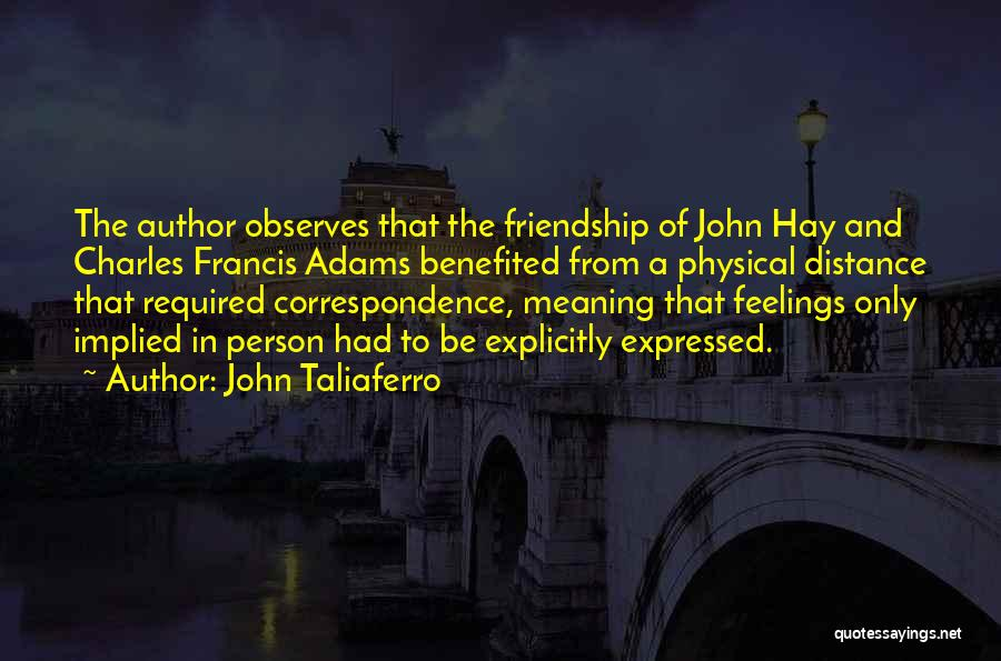 Friendship Distance Quotes By John Taliaferro