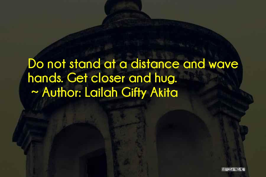 Friendship Distance Quotes By Lailah Gifty Akita