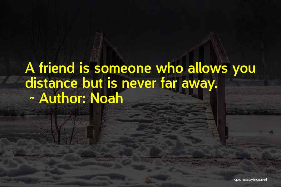 Friendship Distance Quotes By Noah