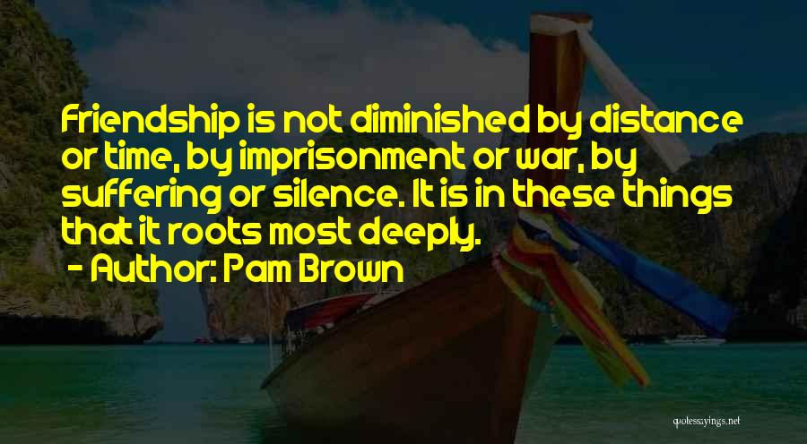 Friendship Distance Quotes By Pam Brown