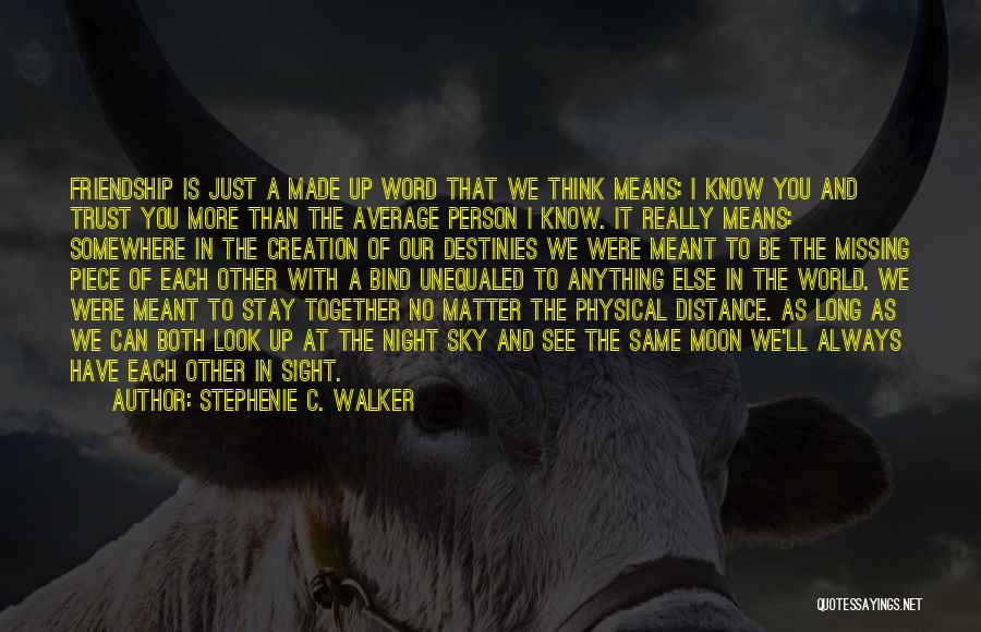 Friendship Distance Quotes By Stephenie C. Walker