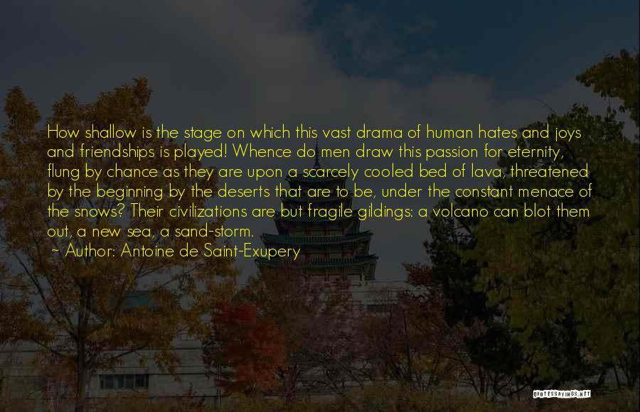 Friendship Drama Quotes By Antoine De Saint-Exupery