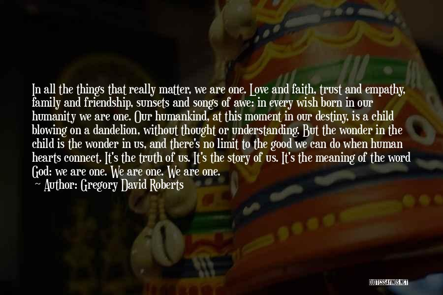 Friendship Has No Limit Quotes By Gregory David Roberts