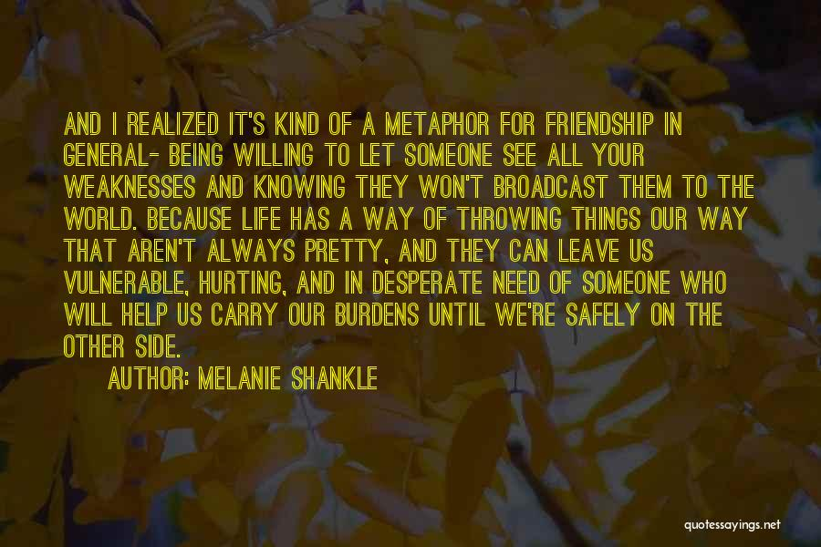 Friendship Hurting You Quotes By Melanie Shankle