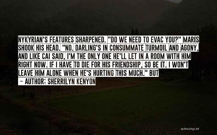 Friendship Hurting You Quotes By Sherrilyn Kenyon