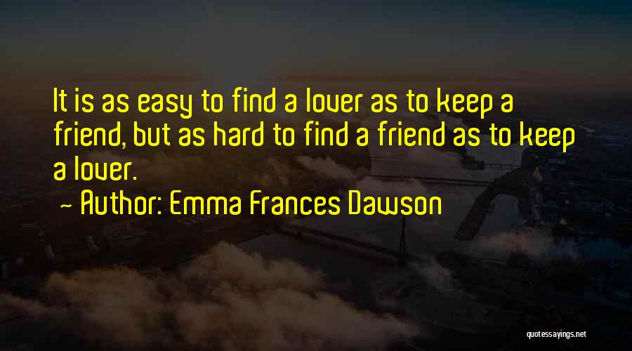 Friendship Lovers Quotes By Emma Frances Dawson