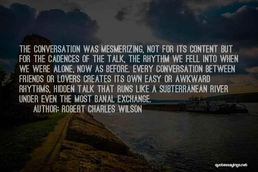 Friendship Lovers Quotes By Robert Charles Wilson