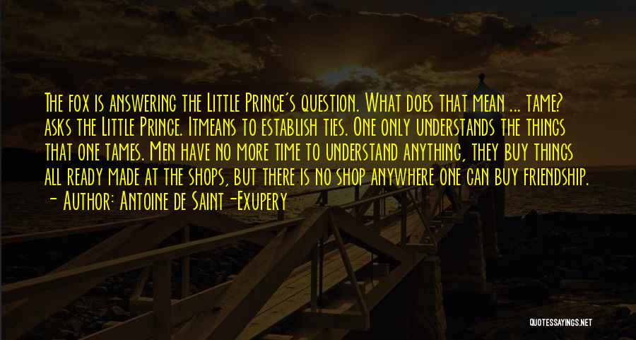 Friendship Means Nothing Quotes By Antoine De Saint-Exupery