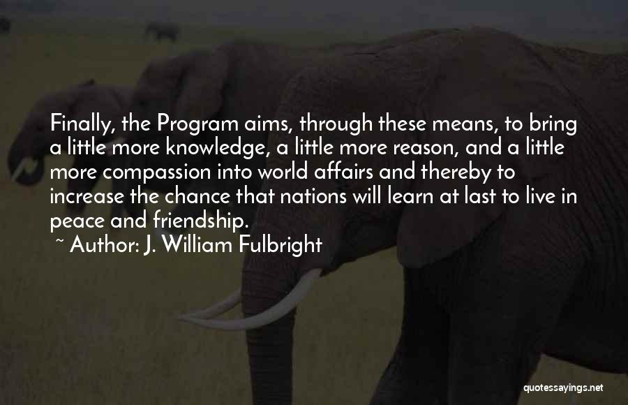 Friendship Means Nothing Quotes By J. William Fulbright