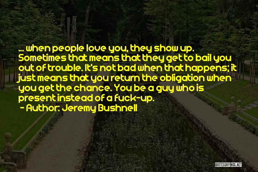 Friendship Means Nothing Quotes By Jeremy Bushnell