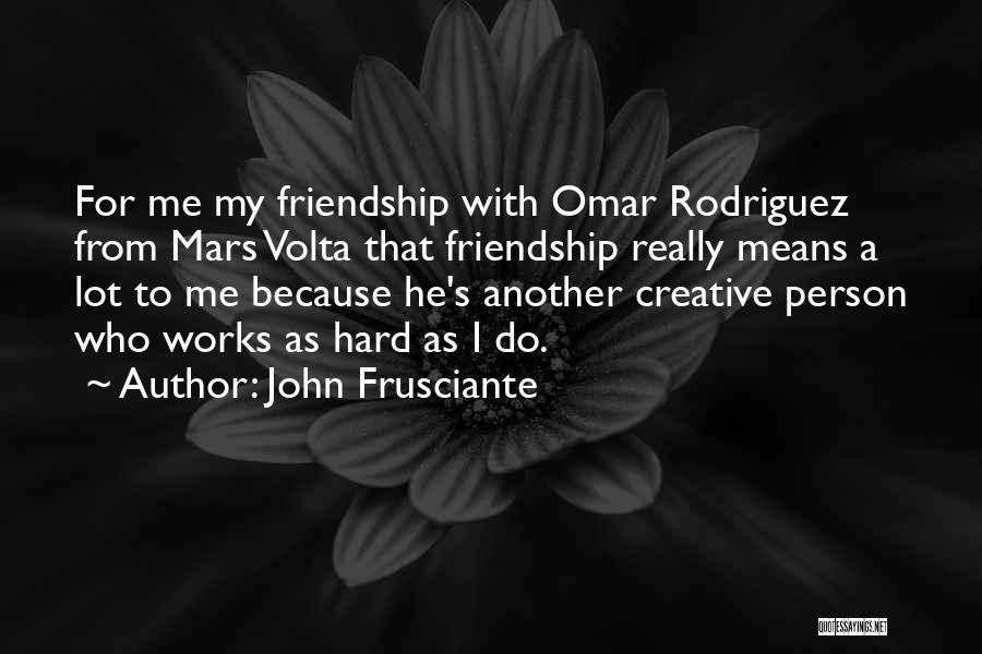 Friendship Means Nothing Quotes By John Frusciante