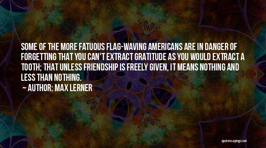 Friendship Means Nothing Quotes By Max Lerner
