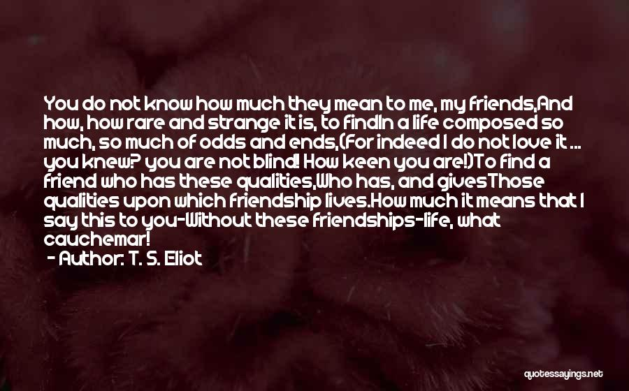 Friendship Means Nothing Quotes By T. S. Eliot