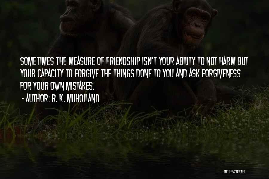 Friendship Measure Quotes By R. K. Milholland
