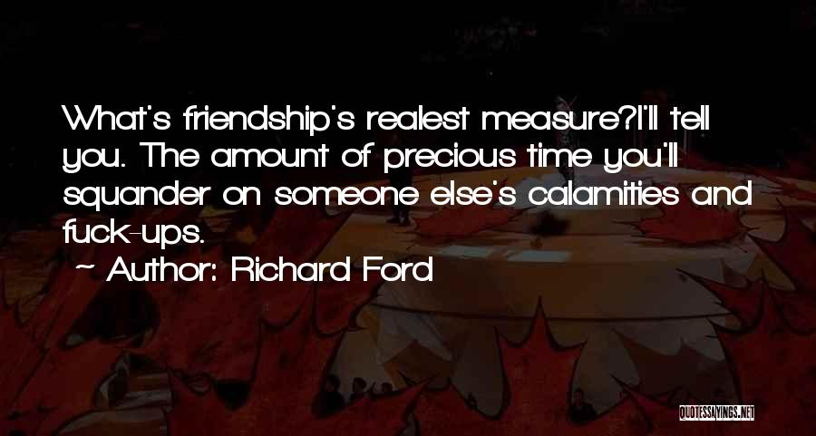 Friendship Measure Quotes By Richard Ford