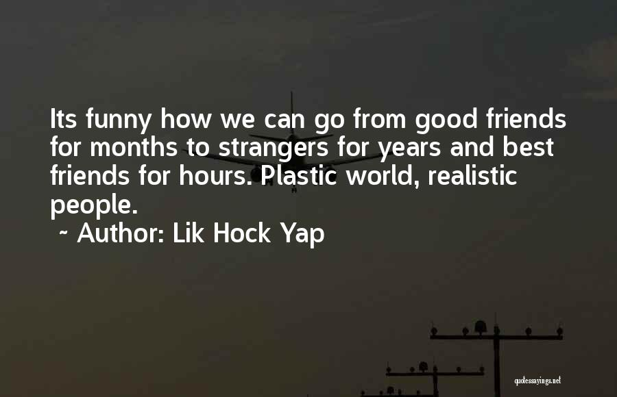 Friendship Plastic Quotes By Lik Hock Yap