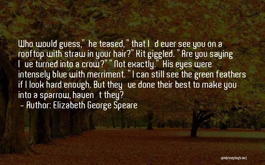 Friendship Saying Sorry Quotes By Elizabeth George Speare