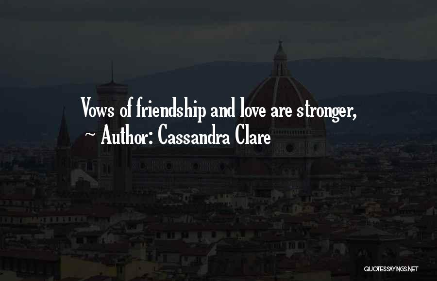 Friendship Stronger Quotes By Cassandra Clare