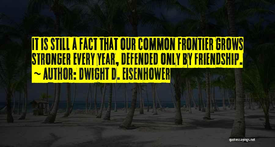 Friendship Stronger Quotes By Dwight D. Eisenhower