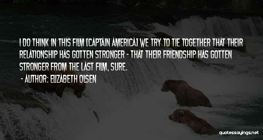 Friendship Stronger Quotes By Elizabeth Olsen