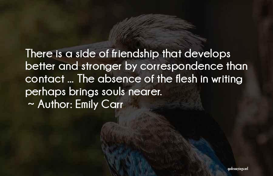 Friendship Stronger Quotes By Emily Carr