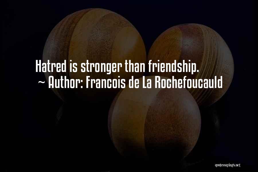 Friendship Stronger Quotes By Francois De La Rochefoucauld