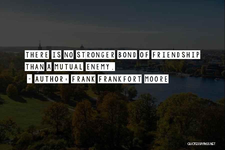 Friendship Stronger Quotes By Frank Frankfort Moore