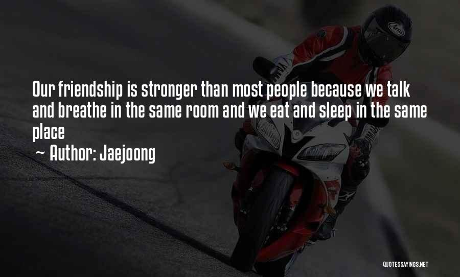 Friendship Stronger Quotes By Jaejoong
