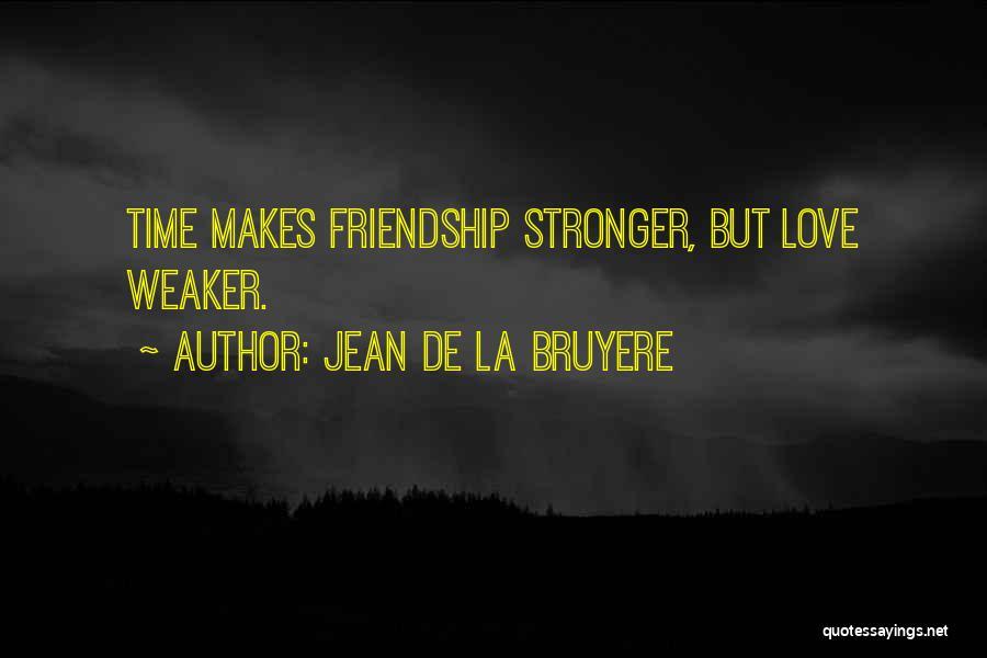Friendship Stronger Quotes By Jean De La Bruyere