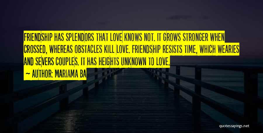 Friendship Stronger Quotes By Mariama Ba