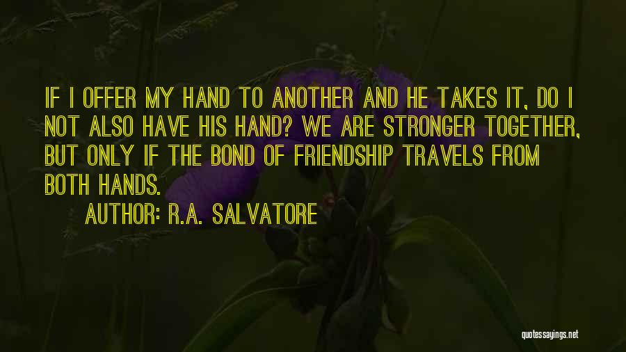 Friendship Stronger Quotes By R.A. Salvatore