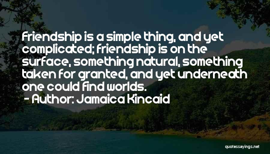 Friendship Taken For Granted Quotes By Jamaica Kincaid