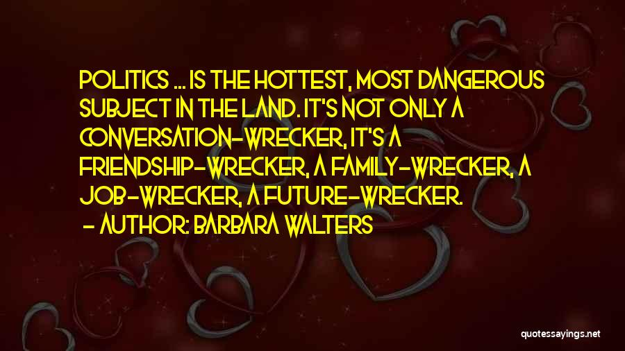 Friendship Wrecker Quotes By Barbara Walters