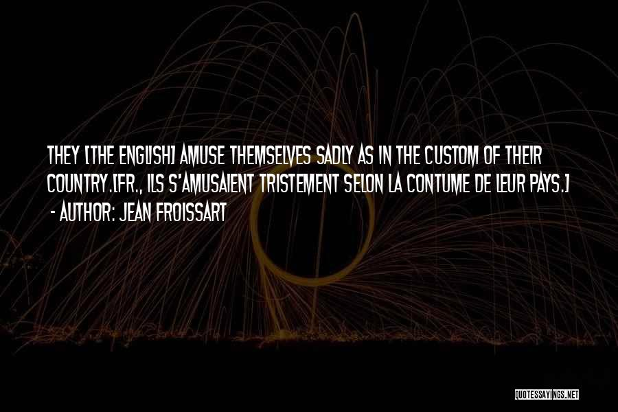 Froissart Quotes By Jean Froissart