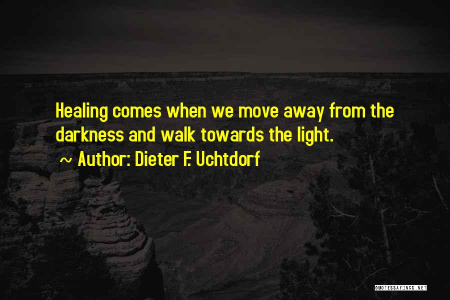 From Darkness Comes Light Quotes By Dieter F. Uchtdorf